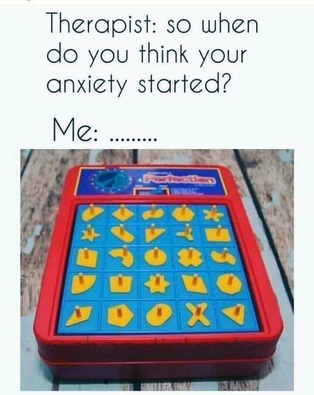 """meme that says """"therapist: so when do you think your anxiety started?"""" and the photo is of the perfection game from the 1980s."""